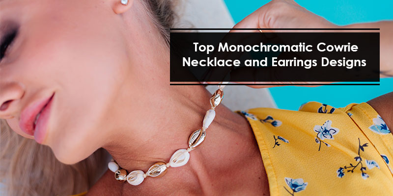 Top Monochromatic Cowrie Necklace and Earrings Designs